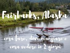 Fairbanks, Alaska: cosa fare, dove mangiare, vedere giorni