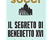 """SEGRETO BENEDETTO XVI. PERCHÉ ANCORA PAPA"""" ANTONIO SOCCI (RIZZOLI): OBBLIGO LEGGERLO"""