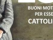 buoni motivi essere cattolici secondo Giulio Mozzi Valter Binaghi. Però autori dicono verità