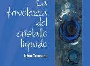 """mare conoscevo: frivolezza cristallo liquido"""" Irina Turcanu"""