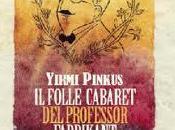 "folle cabaret professor Fabrikant"" Yirmi Pinkus"