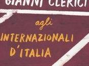 libro giorno: Gianni Clerici agli Internazionali d'Italia. Cronache dello scriba. 1930-2010 (Rizzoli)
