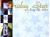 """Friday Star """"...Long Life Debut"""""""