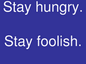 Stay hungry. foolish.