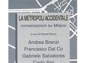 """metropoli accidentale. Conversazioni Milano"""" cura Patrizia Ranzo"""