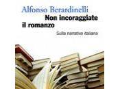 """Alfonso Berardinelli, """"Non incoraggiate romanzo, Sulla narrativa italiana"""""""