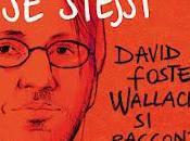 Come diventare stessi. David Foster Wallace racconta Lipsky