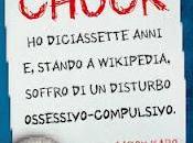 """chiamo Chuck. diciassette anni stando Wikipedia, soffro disturbo ossessivo-compulsivo"""" Aaron Karo... Aprile libreria."""